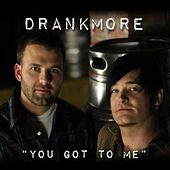 You Got to Me by Drankmore