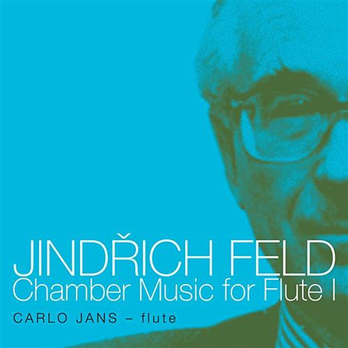 Play & Download Feld: Chamber Music for Flute, Vol. 1 by Carlo Jans | Napster
