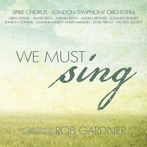 We Must Sing by Spire Chorus Rob Gardner