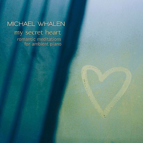My Secret Heart: Romantic Meditations... by Michael Whalen