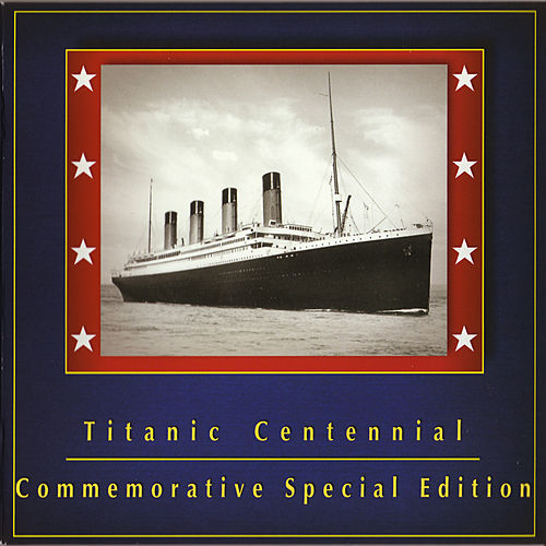 Titanic Centennial: Commemorative Special Edition by Arvel Bird