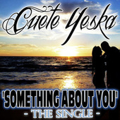 Something About You by Cuete Yeska