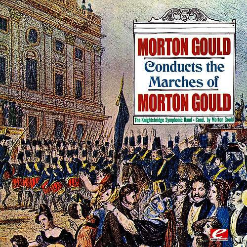 Play & Download Gould: Morton Gould Conducts The Marches Of Morton Gould (Digitally Remastered) by Aaron Copland | Napster