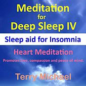 Meditation for Deep Sleep IV: Sleep Aid for Insomnia. Heart Meditation (Promotes Love, Compassion and Peace of Mind) by Terry Michael
