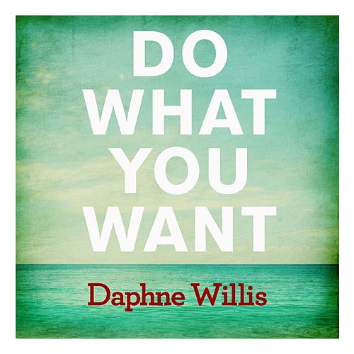 Play & Download Do What You Want - Single by Daphne Willis | Napster