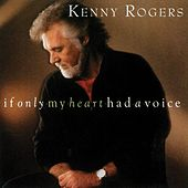 Play & Download If Only My Heart Had a Voice by Kenny Rogers | Napster