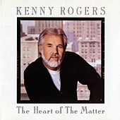 Play & Download The Heart of the Matter by Kenny Rogers | Napster