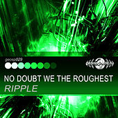 No Doubt We the Roughest - Single by Ripple