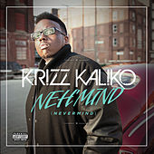 Play & Download Neh'mind by Krizz Kaliko | Napster