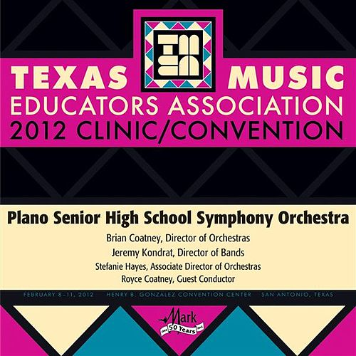 Play & Download 2012 Texas Music Educators Association (TMEA): Plano Senior High School Symphony Orchestra by Plano Senior High School Symphony Orchestra | Napster