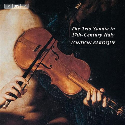 Play & Download The Trio Sonata in 17th-Century Italy by The London Baroque | Napster