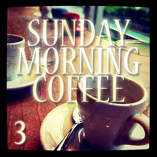 Play & Download Sunday Morning Coffee 3 - A Tribute To Starbucks by Various Artists | Napster