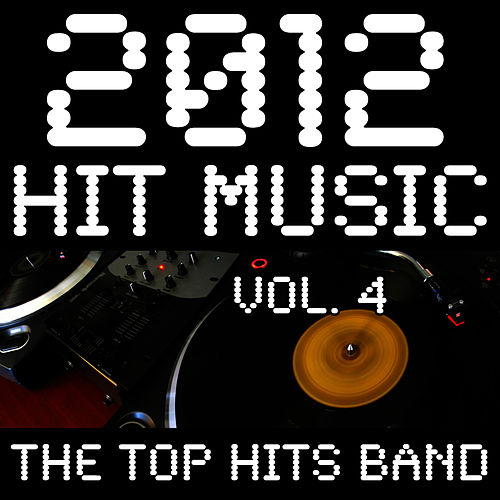2012 Hit Music, Vol. 4 by The Top Hits Band