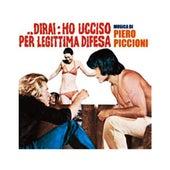 Play & Download Dirai Ho Ucciso per Legittima Difesa by Piero Piccioni | Napster