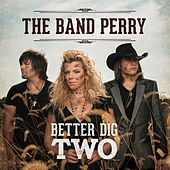 Play & Download Better Dig Two by The Band Perry | Napster