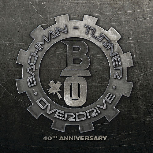 Play & Download Bachman Turner Overdrive: 40th Anniversary by Bachman-Turner Overdrive | Napster