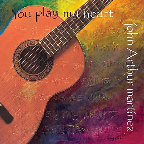 You Play My Heart by John Arthur Martinez