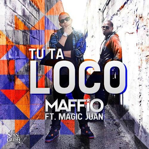 Play & Download Tu Ta Loco (feat. Magic Juan) by Maffio | Napster