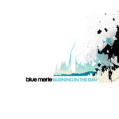 Play & Download Burning In The Sun by Blue Merle | Napster