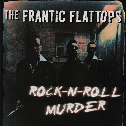 Play & Download Rock-N-Roll Murder by The Frantic Flattops | Napster