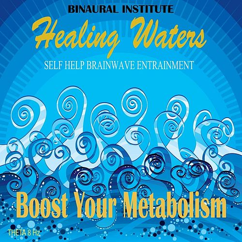 Play & Download Boost Your Metabolism: Brainwave Entrainment (Healing Waters Embedded With 8hz Theta Isochronic Tones) by Binaural Institute | Napster