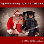 Play & Download My Baby's Going to Jail for Christmas by Santa's Little Helpers | Napster
