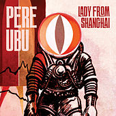 Play & Download Lady from Shanghai by Pere Ubu | Napster