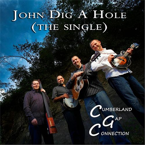 Play & Download John Dig a Hole by Cumberland Gap Connection | Napster