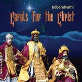 Carols for the Christ by Bobandkathi