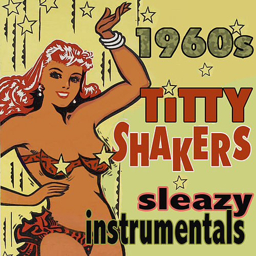 Play & Download Titty Shakers: Sleazy 60s Instrumentals by Various Artists | Napster
