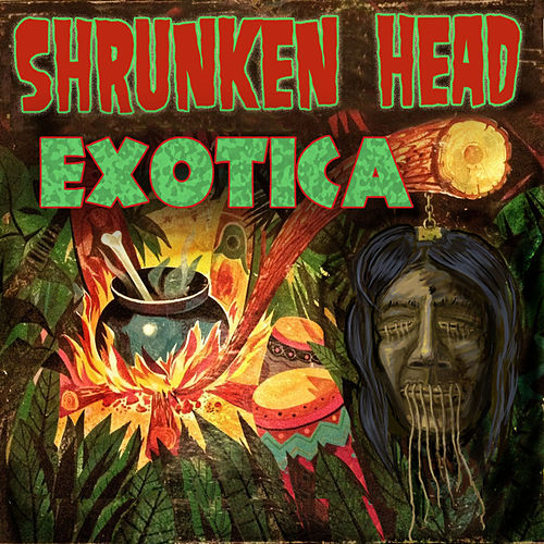 Shrunken Head Exotica by Various Artists