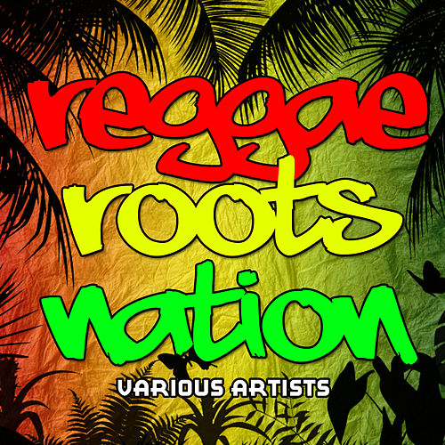 Play & Download Reggae Roots Nation by Various Artists   Napster