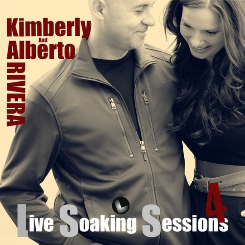 Play & Download Live Soaking Sessions 4 by Kimberly and Alberto Rivera | Napster