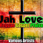 Play & Download Jah Love: Reggae Gospel Praise by Various Artists | Napster