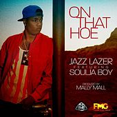 On That Hoe (feat. Souljaboy) by Jazz Lazer