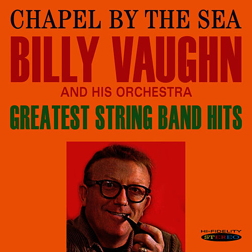Play & Download Chapel By the Sea / Greatest String Band Hits by Billy Vaughn | Napster