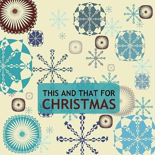 Play & Download This and That for Christmas by Various Artists | Napster