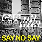 Say No Say by Gareth Wyn
