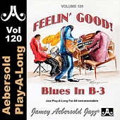 Play & Download Blues in B3 - Feelin' Good - Volume 120 by Jamey Aebersold Play-A-Long (1) | Napster