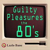 Guilty Pleasures the 80's Volume 1 by Lazlo Bane