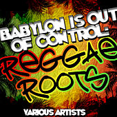 Play & Download Babylon Is Out of Control: Reggae Roots by Various Artists | Napster