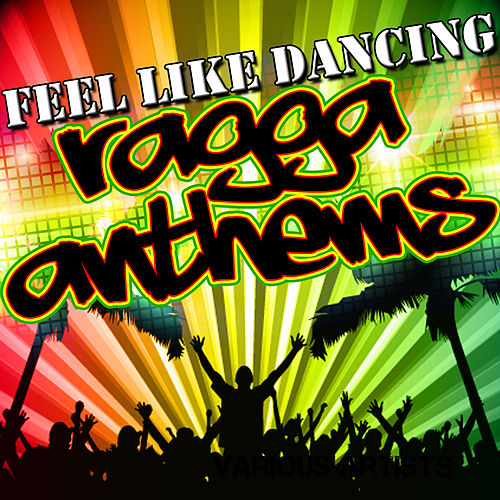 Play & Download Feel Like Dancing: Ragga Anthems by Various Artists | Napster
