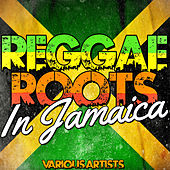 Play & Download Reggae Roots in Jamaica by Various Artists | Napster