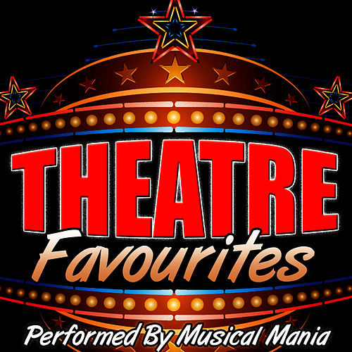 Play & Download Theatre Favourites by Musical Mania | Napster