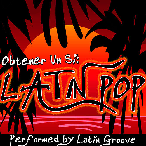 Play & Download Obtener Un Si: Latin Pop by Latin Groove | Napster