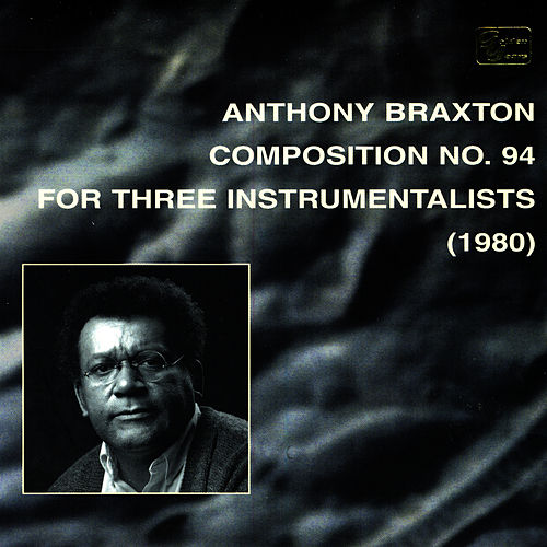 Play & Download Composition No. 94  For Three Instrumentalists (1980) by Anthony Braxton | Napster