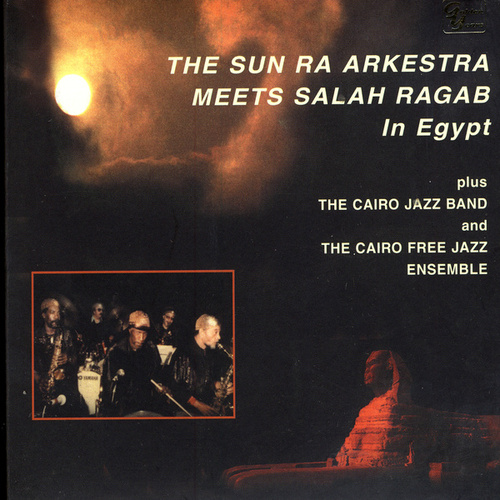 Play & Download The Sun Ra Arkestra Meets Salah Ragab In Egypt by Sun Ra | Napster