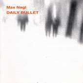 Play & Download Daily Bullet by Max Nagl | Napster