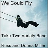 Play & Download We Could Fly (feat. Russell Miller & Donna Miller) by Take Two Variety Band (Russ and Donna Miller) | Napster