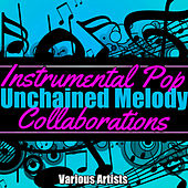 Play & Download Unchained Melody: Instrumental Pop Collaborations by Various Artists | Napster